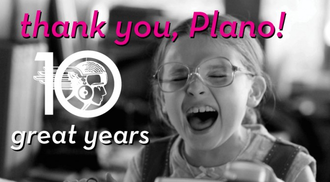 Thank you, Plano! Celebrating our 10th Anniversary